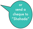 "or send a cheque to ""Shahada"""